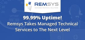 99.99% Uptime! Remsys Takes Managed Technical Services to The Next Level