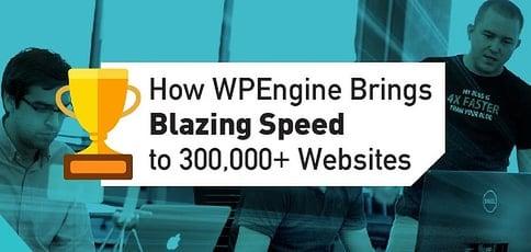 How WPEngine Brings Blazing Speed to 300,000+ Websites