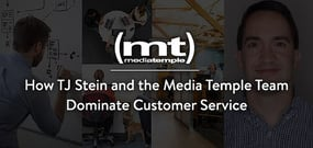 How TJ Stein and the Media Temple Team Dominate Customer Service