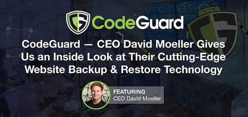CodeGuard — CEO David Moeller Gives Us a Look at Their Cutting-Edge Website Backup & Restore Technology