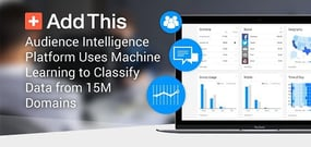 Smarter Marketing with AddThis: Audience Intelligence Platform Uses Machine Learning to Classify Data from 15M Domains