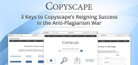 3 Keys to Copyscape's Reigning Success in the Anti-Plagiarism War — And Why Website Owners Should Take Advantage