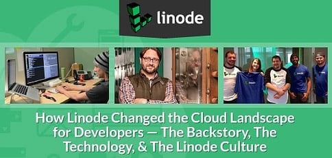 How Linode Changed the Cloud Landscape for Developers — The Backstory, The Technology, & The Impact of the Linode Culture