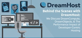 Behind the Scenes with DreamHost — We Discuss DreamCompute, DreamObjects, & The Performance Impact of Dev-Centric Hosting