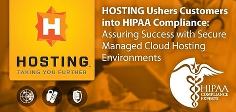 HOSTING Ushers Customers into HIPAA Compliance — Guaranteeing Success Through Secure Managed Cloud Hosting Environments