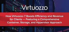 How Virtuozzo 7 Boosts Efficiency and Revenue for Hosts — Featuring a Comprehensive Container, Storage, and Hypervisor Approach