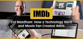 How IMDb Founder and CEO Col Needham Turned Lifelong Interests in Technology and Movies Into the World's Top Entertainment Site