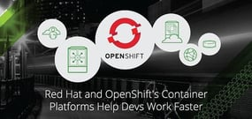 How Red Hat and OpenShift Automate Infrastructure Management — Helping You Develop, Deploy, and Scale Container-Based Apps Faster
