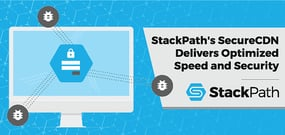 StackPath Takes First Steps Along Path to a Secure Internet — SecureCDN Delivers Optimized Speed and Security to Developers