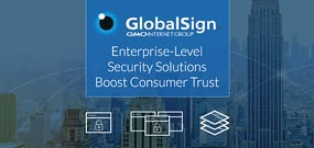 GlobalSign Helps Companies Establish User Trust With High-Volume Digital Certificates and Enterprise-Grade Management Tools