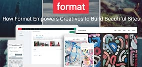 How Format™ Empowers Creative-Minded Professionals to Design and Build Beautiful Sites to Complement, Showcase, and Sell Their Work