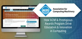 How ACM & Prestigious Awards Program Drive Education & Innovation in Computing — Featuring Winning Contributions to IT & Computer Science