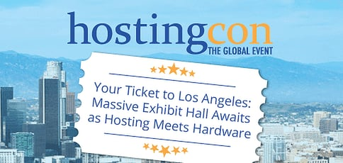 Your Ticket to Los Angeles: HostingCon Joins Forces With Data Center World in 2017 for Networking, Learning, and a Massive Exhibit Hall