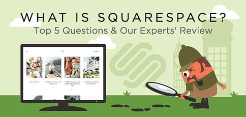 What is Squarespace? (Top 5 Questions & Our Experts' 2020 Review)