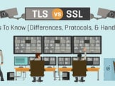 TLS vs. SSL - 5 Things To Know (Differences, Protocols, & Handshakes)