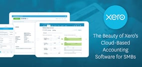 The Beauty of Xero's Cloud-Based Accounting Software for SMBs — How the SaaS Brings Efficiency & Visibility to Business Management