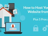 How to Host Your Own Website from Home (Plus 5 Pros & Cons)