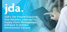 JDA's Jim Prewitt Explains How Retailers Leverage Its Supply Chain Management Software to Achieve Omnichannel Success