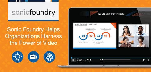 Sonic Foundry Helps Organizations Harness The Power Of Video