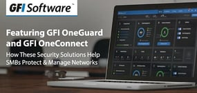 GFI OneGuard and GFI OneConnect: How GFI Software's Centralized Security Solutions Help SMBs Protect and Manage Networks