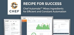 Recipe for Success — Chef Automate™ Empowers Enterprises to Continuously Build, Deploy, and Manage Apps and Infrastructure