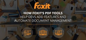 How Foxit Software's Fast, Affordable, and Secure PDF Solutions Automate Enterprise Communications and Help Developers Add Functionality