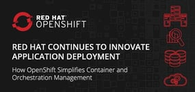 Red Hat Continues to Innovate Application Deployment: How OpenShift Simplifies Container and Orchestration Management