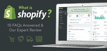 """What is Shopify?"" — 10 FAQs Answered & Our Expert Review"