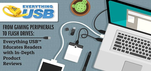 From Gaming Peripherals to Flash Drives — Everything USB™ Educates Readers with In-Depth Product Reviews