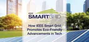 How the IEEE Smart Grid Initiative Unites Diverse Industries Around Environmentally Friendly Technological Advancements