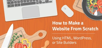 How to Make a Website From Scratch (HTML, WordPress, or Builders)