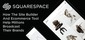 How Squarespace's Intuitive Web Builder and Comprehensive eCommerce Platform Empower Millions of Entrepreneurs to Broadcast Brands Online