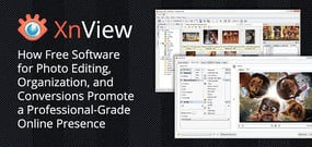 XnView: How Free Software for Photo Editing, Organization, and Conversions Promote a Professional-Grade Online Presence