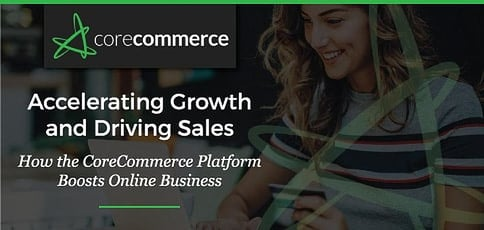Accelerating Growth And Driving Sales With Corecommerce