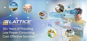 Lattice Semiconductor — 30+ Years of Providing Energy-Efficient, Cost-Effective Solutions That Enable Innovation at the Edge