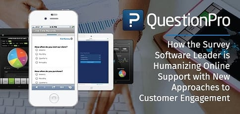 QuestionPro: How the Survey Software Leader is Humanizing Online Support with New Approaches to Customer Engagement