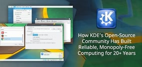How KDE's Vast Open-Source Community Has Been Developing Technologies to Bring Reliable, Monopoly-Free Computing to the World for 20+ Years