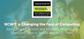 How NCWIT is Changing the Face of Computing: Advocating for Women and Minorities While Giving Employers Tools to Recruit and Retain Them