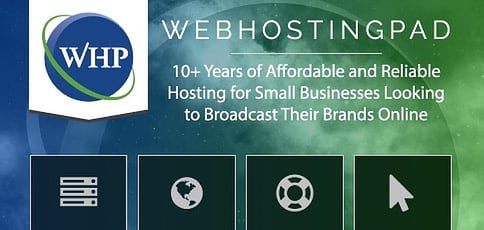 WebHostingPad: 10+ Years of Providing Affordable and Reliable Hosting for Small Businesses Looking to Broadcast Their Brands Online