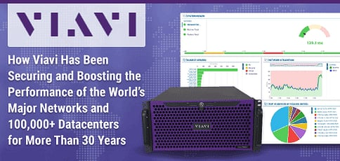 How Viavi Has Been Securing and Boosting the Performance of the World's Major Networks and 100,000+ Datacenters for More Than 30 Years