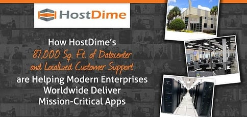How HostDime's Expansive Datacenter Space and Localized Customer Support are Helping Modern Enterprises Deliver Mission-Critical Apps