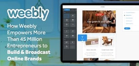 How Weebly Has Empowered More Than 45 Million Entrepreneurs to Build Online Brands and Reach Expanded Audiences For the Past Decade