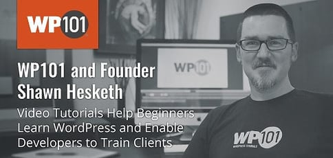 WP101 and Founder Shawn Hesketh — Video Tutorials Help Beginners Learn WordPress and Enable Developers to Train Their Clients