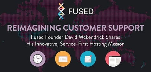 Fused Founder David Mckendrick Shares His Support-First Perspective on Hosting and How His Team Reimagines Innovative Customer Service