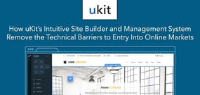 How uKit's Intuitive Site Builder and Management System Remove the Technical Barriers to Entry Into Online Markets for SMBs