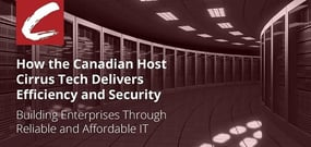 Cirrus Tech — How the Canadian Host Delivers Efficiency and Security for Enterprises Worldwide Through Reliable and Affordable IT Infrastructure