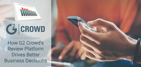 How G2 Crowd's Review Platform Amplifies the Customer Voice to Empower Business Professionals to Make Data-Driven B2B Purchasing Decisions