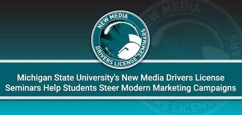 Michigan State University's New Media Drivers License Seminars Help Students Steer Modern Digital Marketing Campaigns