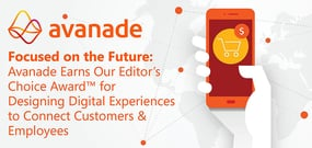 Focused on the Future: Avanade Earns Our Editor's Choice Award™ for Designing Digital Experiences to Connect Customers & Employees