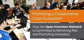 Open Invention Network — Committed to Removing Risk and Promoting Innovation and Collaboration in the Linux Ecosystem
